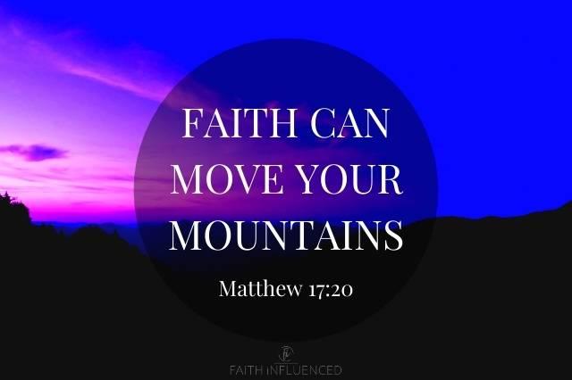 FAITH CAN MOVE YOUR MOUNTAINS Matthew 17-20