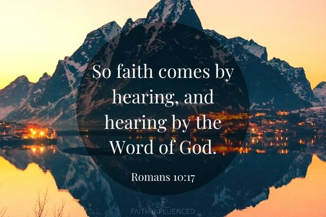 Faith Comes By Hearing Romans 10:17