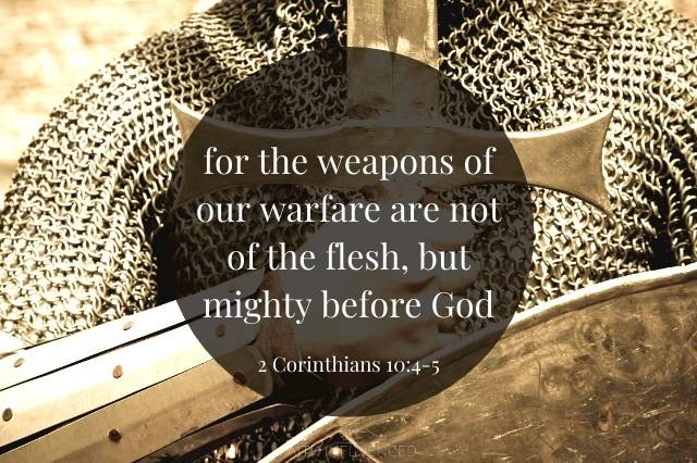for the weapons of our warfare are not of the flesh 2 Corinthians 10:4-5