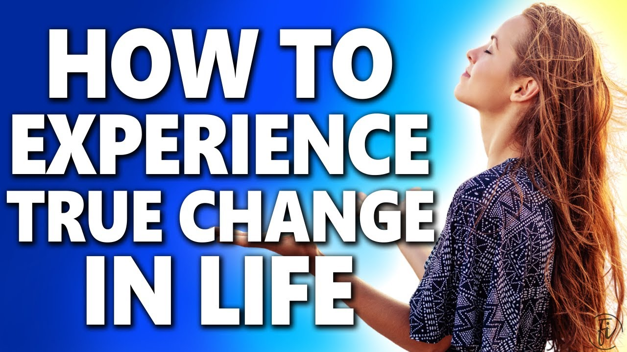 maxresdefault 11 How to Experience True Change in Life