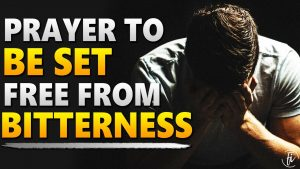 Prayer To Be Set Free From Bitterness and Unforgiveness