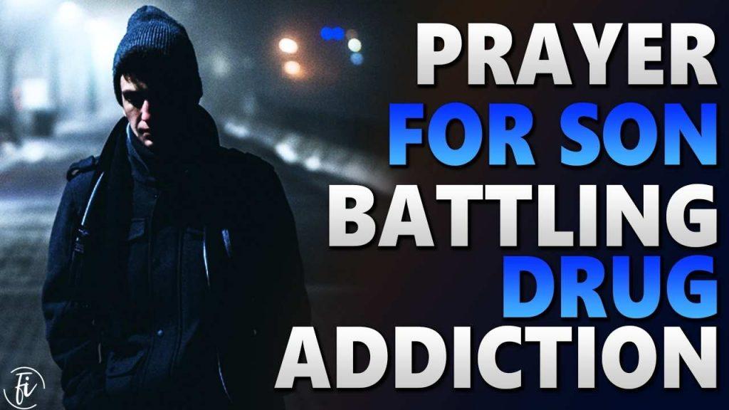 Prayer For Son Battling Drug Addiction